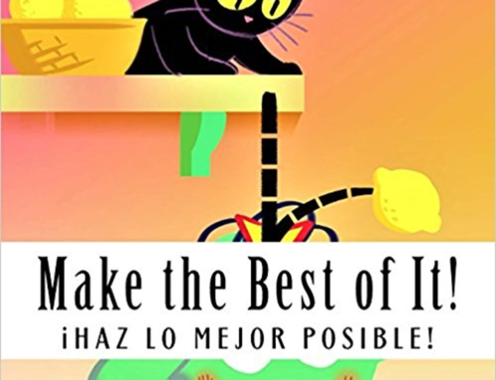 MAKE THE BEST OF IT!  – iHAZ LO MEJOR POSIBLE!